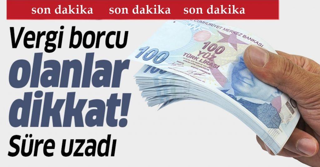 Son Dakika: Vergi ödeme süreleri uzatıldı
