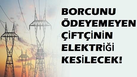 Çiftçinin elektrik borcu…